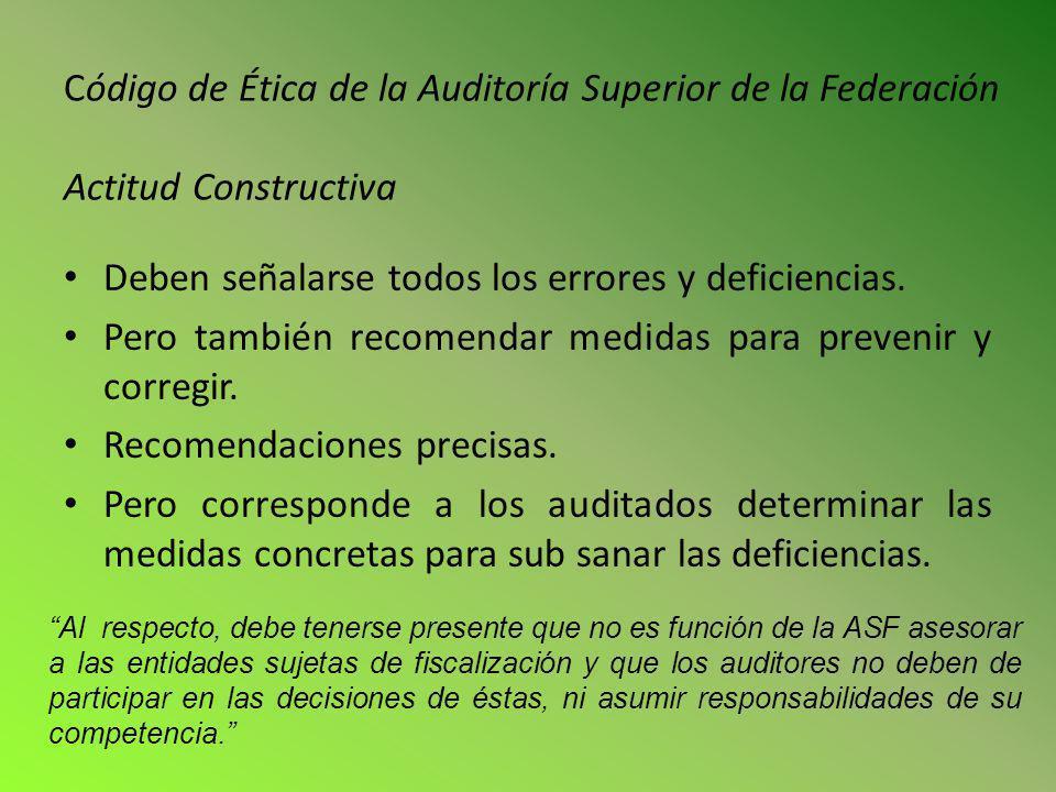 Código de Ética de la Auditoría Superior de la Federación Actitud Constructiva Deben señalarse todos los errores y deficiencias. Pero también recomend