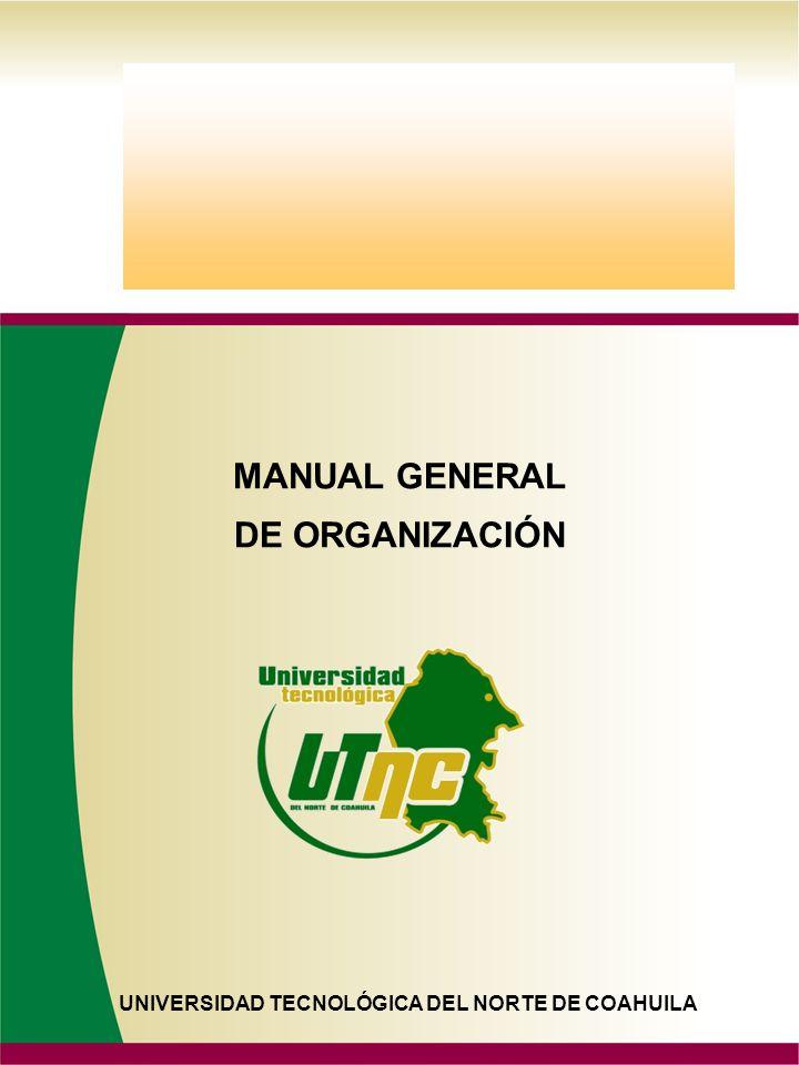MANUAL GENERAL DE ORGANIZACIÓN UNIVERSIDAD TECNOLÓGICA DEL NORTE DE COAHUILA