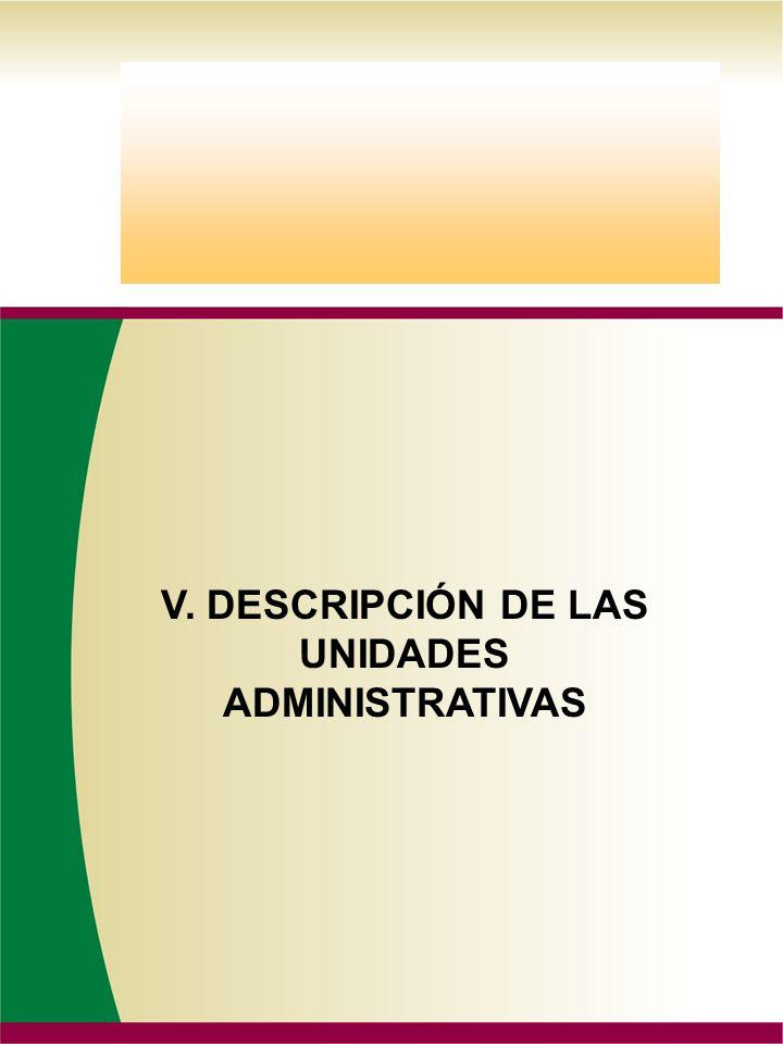 V. DESCRIPCIÓN DE LAS UNIDADES ADMINISTRATIVAS