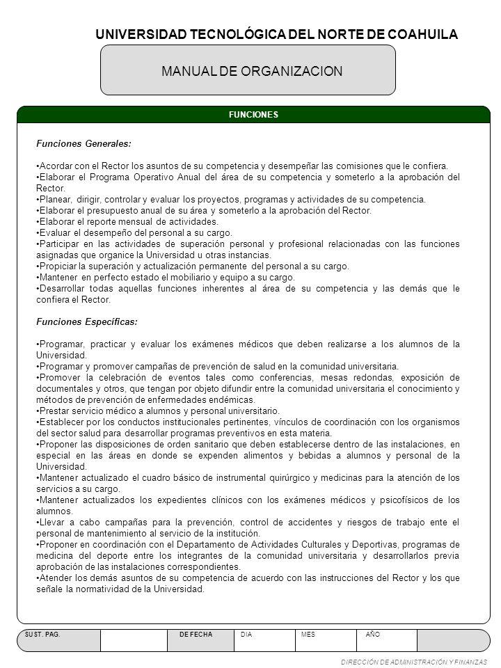 MANUAL DE ORGANIZACION SUST. PAG. DE FECHA DIA MES AÑO DIRECCIÓN DE ADMINISTRACIÓN Y FINANZAS FUNCIONES Funciones Generales: Acordar con el Rector los