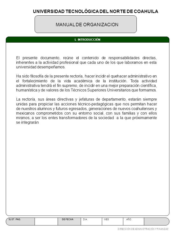 MANUAL DE ORGANIZACION SUST. PAG. DE FECHA DIA MES AÑO DIRECCIÓN DE ADMINISTRACIÓN Y FINANZAS I. INTRODUCCIÓN El presente documento, reúne el contenid