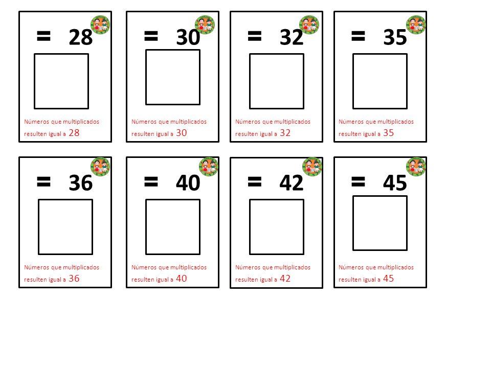 = 28 Números que multiplicados resulten igual a 28 = 30 Números que multiplicados resulten igual a 30 = 32 Números que multiplicados resulten igual a