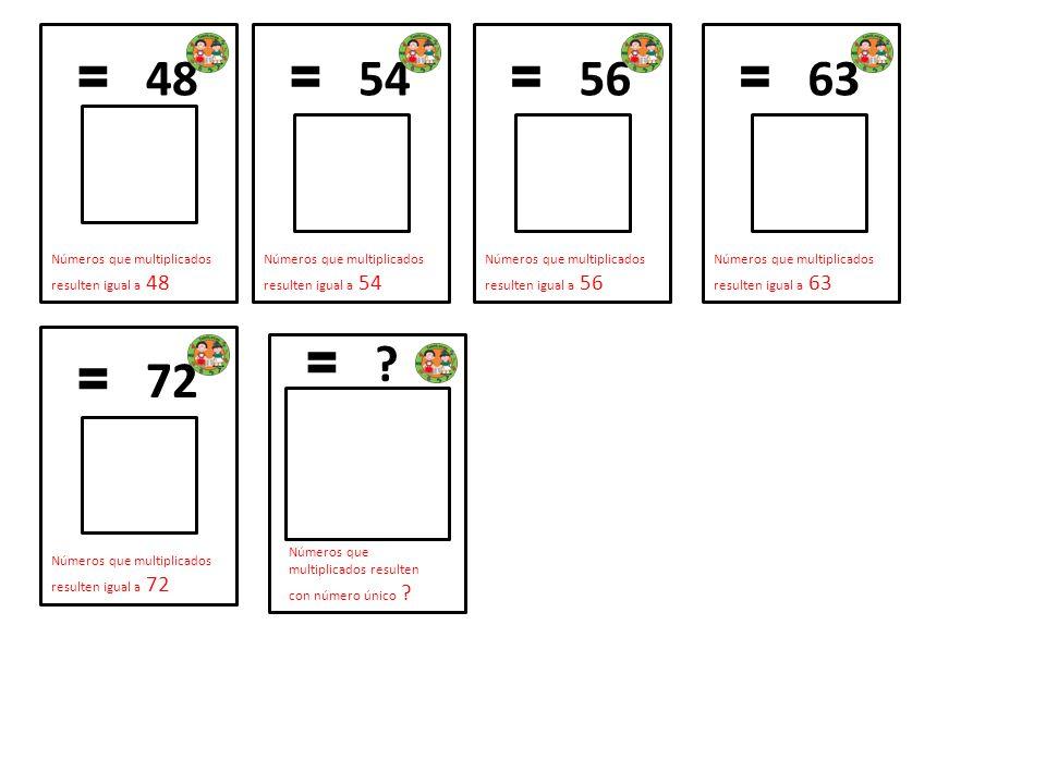 = 48 Números que multiplicados resulten igual a 48 = 54 Números que multiplicados resulten igual a 54 = 56 Números que multiplicados resulten igual a