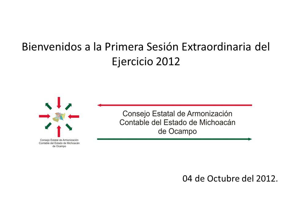 Bienvenidos a la Primera Sesión Extraordinaria del Ejercicio 2012 04 de Octubre del 2012.