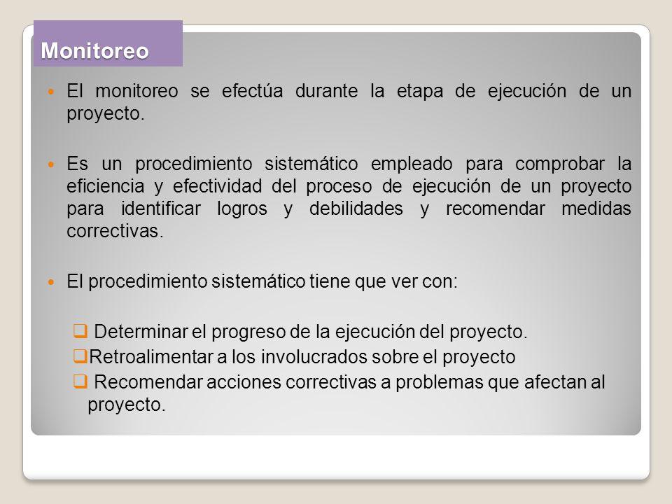 Monitoreo El monitoreo se efectúa durante la etapa de ejecución de un proyecto. Es un procedimiento sistemático empleado para comprobar la eficiencia