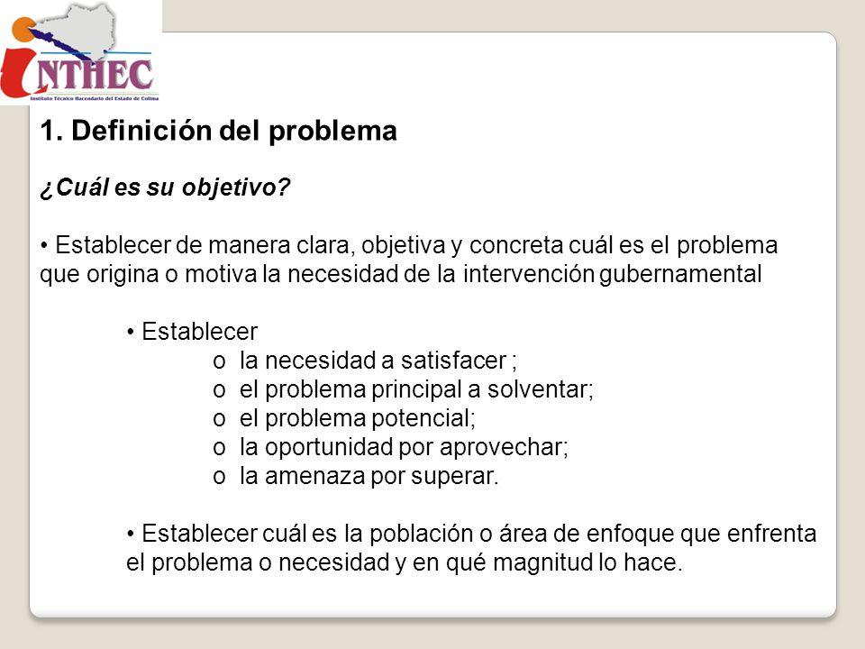 1. Definición del problema ¿Cuál es su objetivo? Establecer de manera clara, objetiva y concreta cuál es el problema que origina o motiva la necesidad