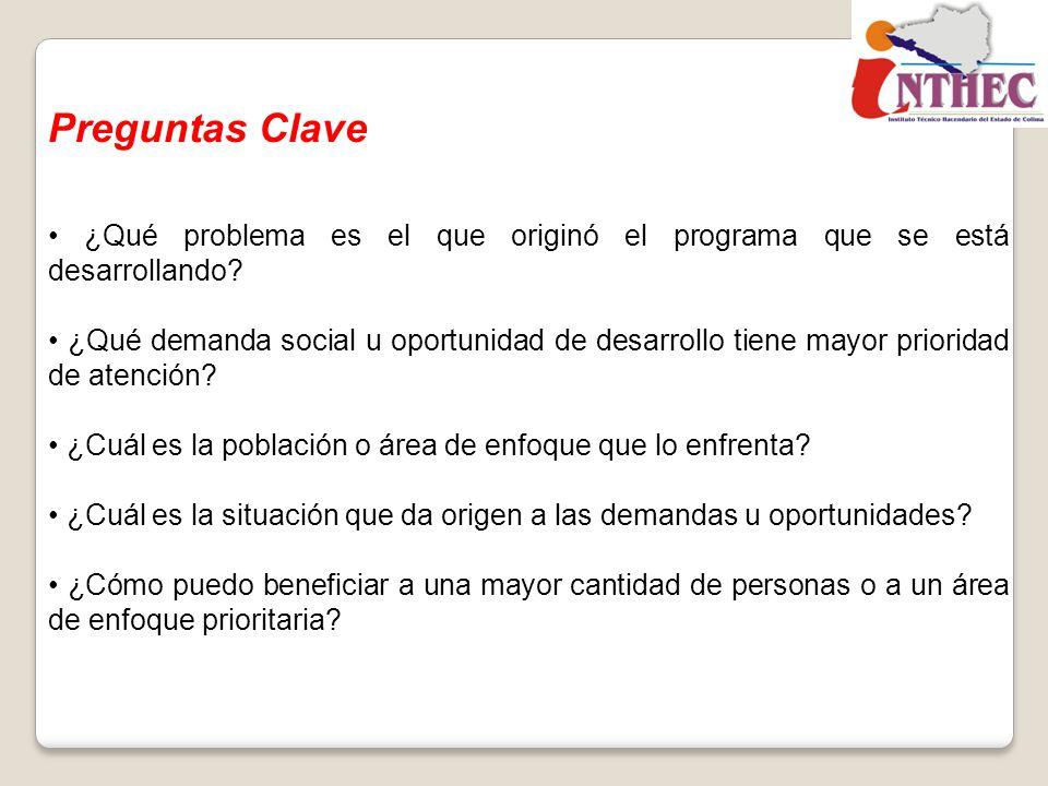 Preguntas Clave ¿Qué problema es el que originó el programa que se está desarrollando? ¿Qué demanda social u oportunidad de desarrollo tiene mayor pri