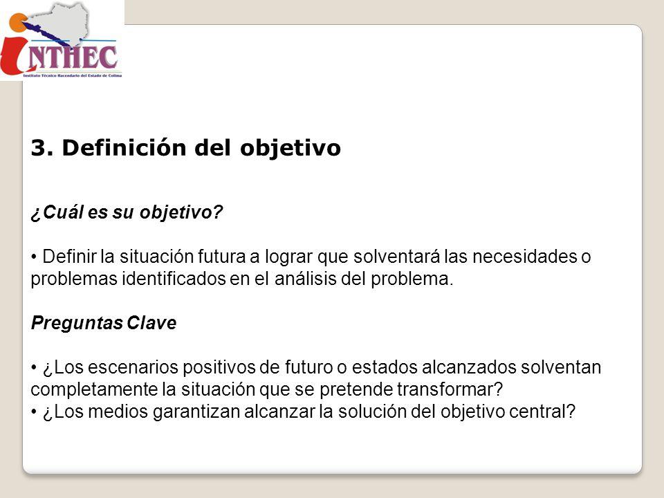 3. Definición del objetivo ¿Cuál es su objetivo? Definir la situación futura a lograr que solventará las necesidades o problemas identificados en el a