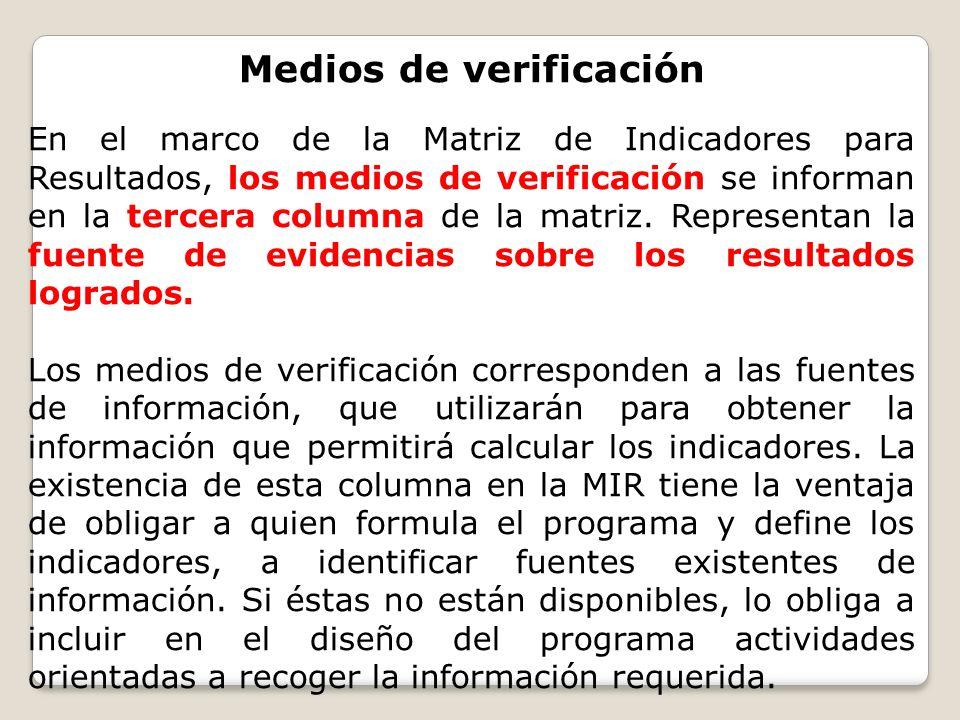 Medios de verificación En el marco de la Matriz de Indicadores para Resultados, los medios de verificación se informan en la tercera columna de la mat