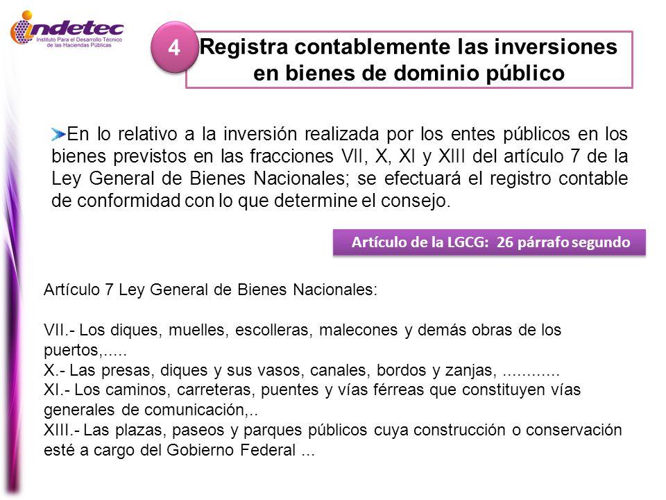 Registra contablemente las inversiones en bienes de dominio público 4 4 Artículo de la LGCG: 26 párrafo segundo En lo relativo a la inversión realizad