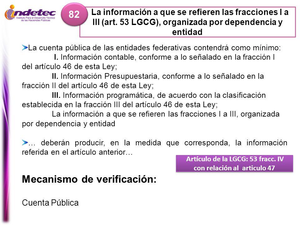 La información a que se refieren las fracciones I a III (art. 53 LGCG), organizada por dependencia y entidad 82 Artículo de la LGCG: 53 fracc. IV con