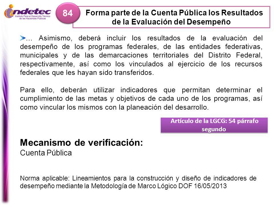 Forma parte de la Cuenta Pública los Resultados de la Evaluación del Desempeño 84 Artículo de la LGCG: 54 párrafo segundo Mecanismo de verificación: C