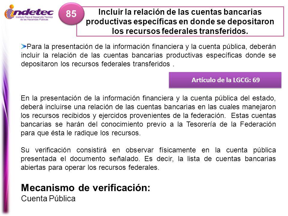 Incluir la relación de las cuentas bancarias productivas específicas en donde se depositaron los recursos federales transferidos. 85 Artículo de la LG