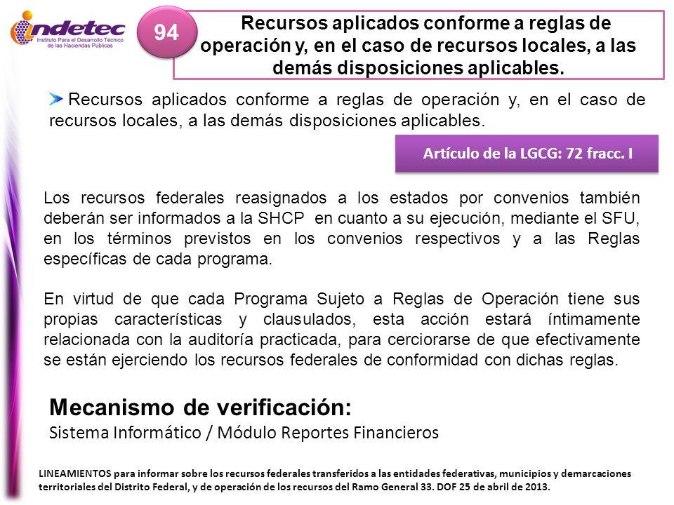 Recursos aplicados conforme a reglas de operación y, en el caso de recursos locales, a las demás disposiciones aplicables. 94 Artículo de la LGCG: 72