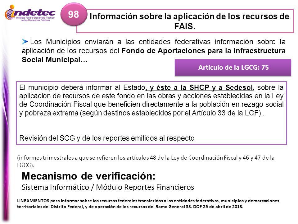 Información sobre la aplicación de los recursos de FAIS. 98 Artículo de la LGCG: 75 Mecanismo de verificación: Sistema Informático / Módulo Reportes F