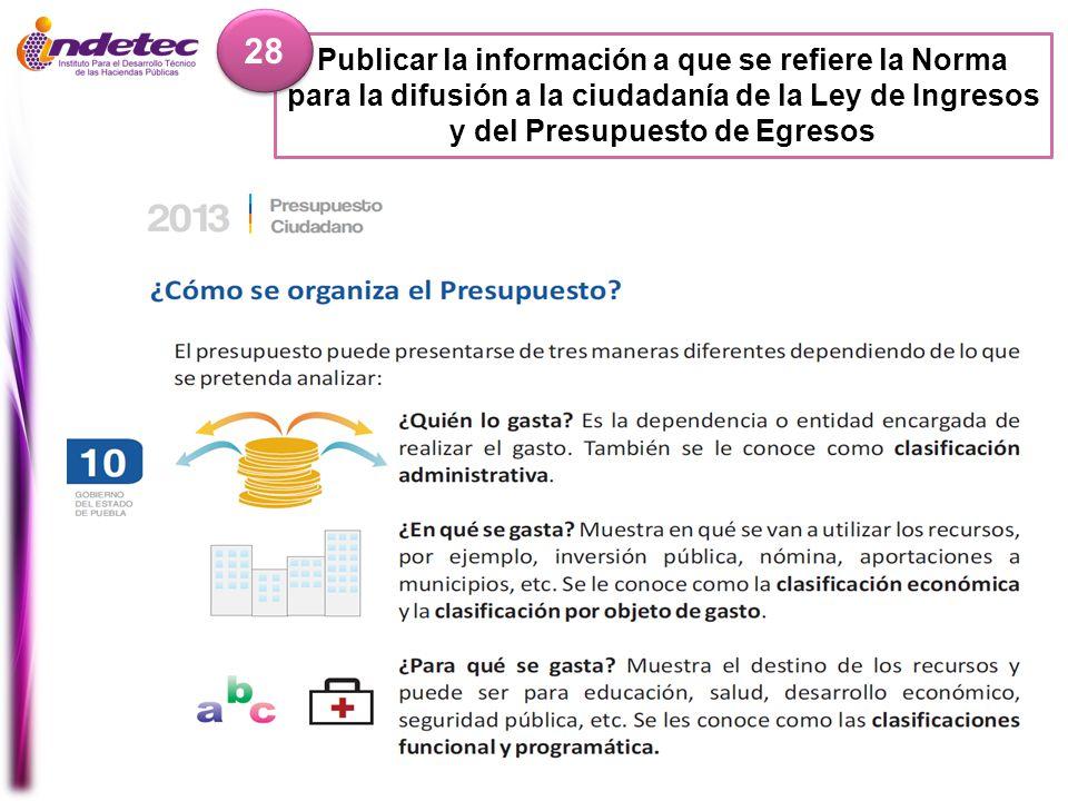 Publicar la información a que se refiere la Norma para la difusión a la ciudadanía de la Ley de Ingresos y del Presupuesto de Egresos 28