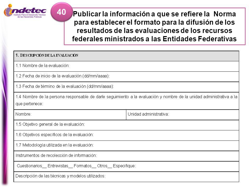 Publicar la información a que se refiere la Norma para establecer el formato para la difusión de los resultados de las evaluaciones de los recursos fe