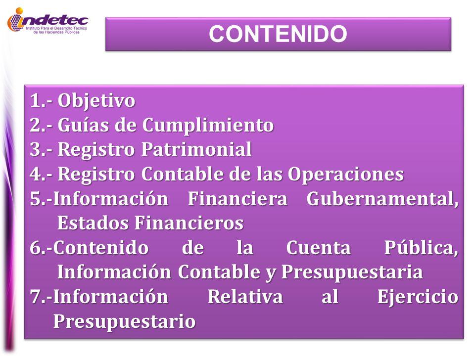 CONTENIDO 1.- Objetivo 2.- Guías de Cumplimiento 3.- Registro Patrimonial 4.- Registro Contable de las Operaciones 5.-Información Financiera Gubername