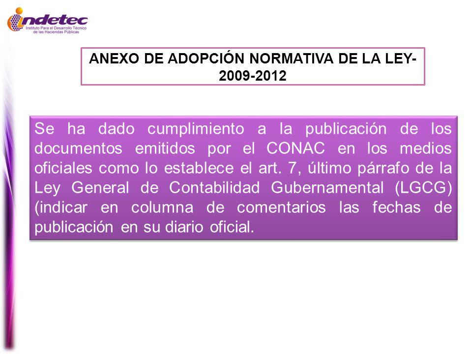 ANEXO DE ADOPCIÓN NORMATIVA DE LA LEY- 2009-2012 Se ha dado cumplimiento a la publicación de los documentos emitidos por el CONAC en los medios oficia
