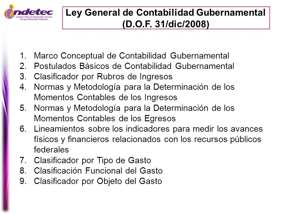 Ley General de Contabilidad Gubernamental (D.O.F. 31/dic/2008) 1.Marco Conceptual de Contabilidad Gubernamental 2.Postulados Básicos de Contabilidad G
