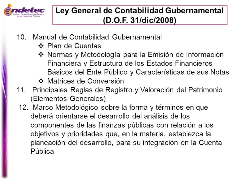 Ley General de Contabilidad Gubernamental (D.O.F. 31/dic/2008) 10. Manual de Contabilidad Gubernamental Plan de Cuentas Normas y Metodología para la E