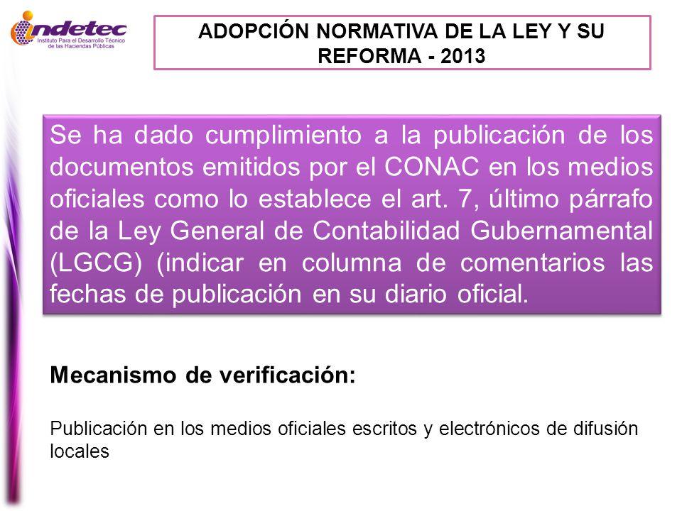 ADOPCIÓN NORMATIVA DE LA LEY Y SU REFORMA - 2013 Se ha dado cumplimiento a la publicación de los documentos emitidos por el CONAC en los medios oficia
