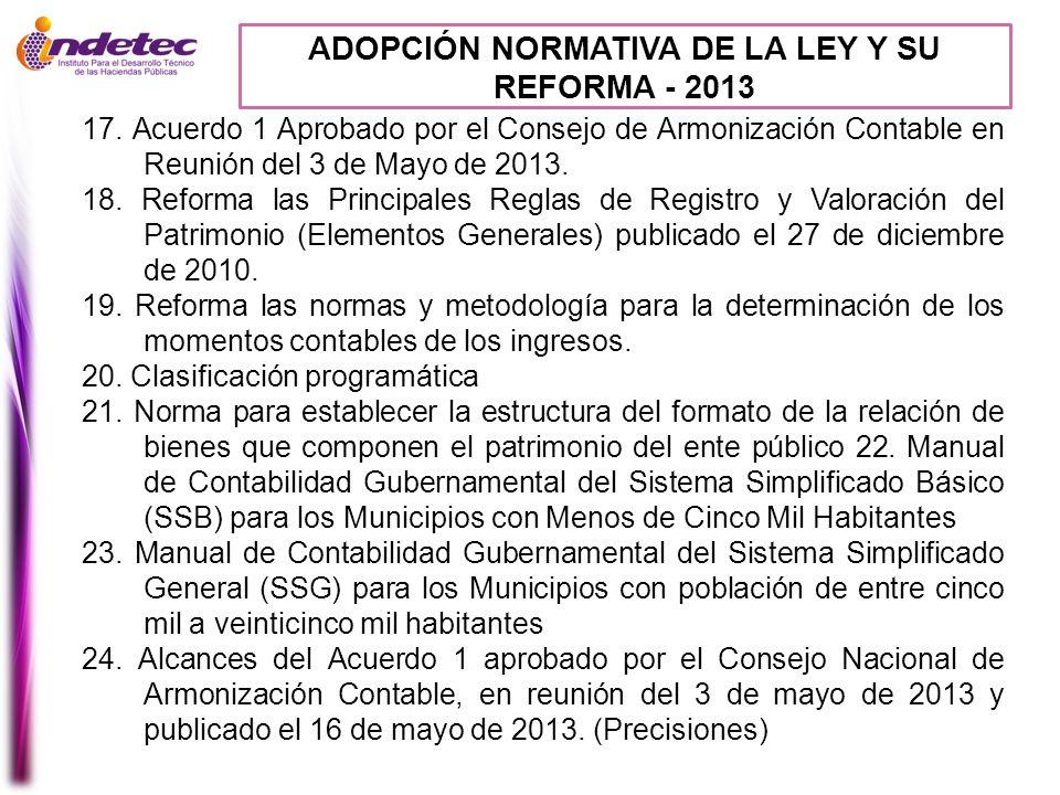 ADOPCIÓN NORMATIVA DE LA LEY Y SU REFORMA - 2013 17. Acuerdo 1 Aprobado por el Consejo de Armonización Contable en Reunión del 3 de Mayo de 2013. 18.