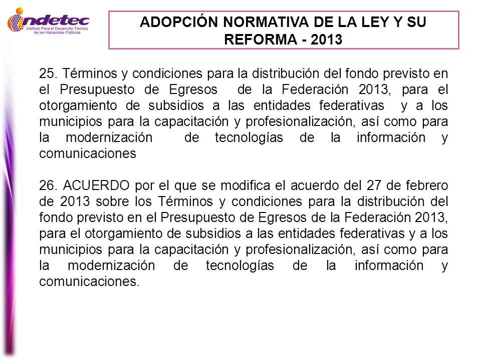ADOPCIÓN NORMATIVA DE LA LEY Y SU REFORMA - 2013 25. Términos y condiciones para la distribución del fondo previsto en el Presupuesto de Egresos de la