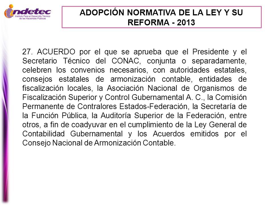 ADOPCIÓN NORMATIVA DE LA LEY Y SU REFORMA - 2013 27. ACUERDO por el que se aprueba que el Presidente y el Secretario Técnico del CONAC, conjunta o sep