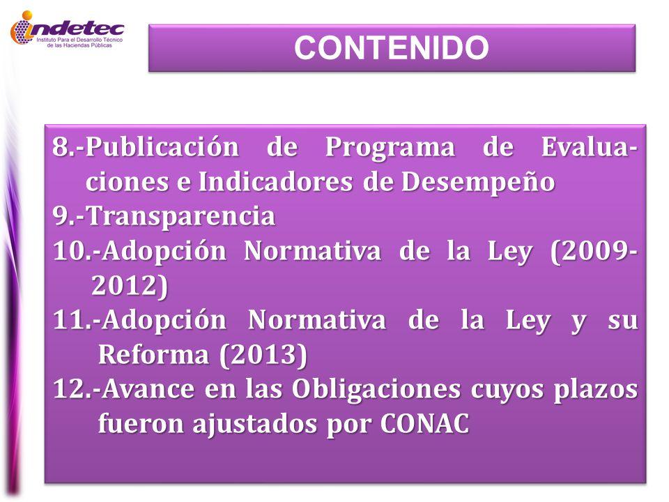 CONTENIDO 8.-Publicación de Programa de Evalua- ciones e Indicadores de Desempeño 9.-Transparencia 10.-Adopción Normativa de la Ley (2009- 2012) 11.-A