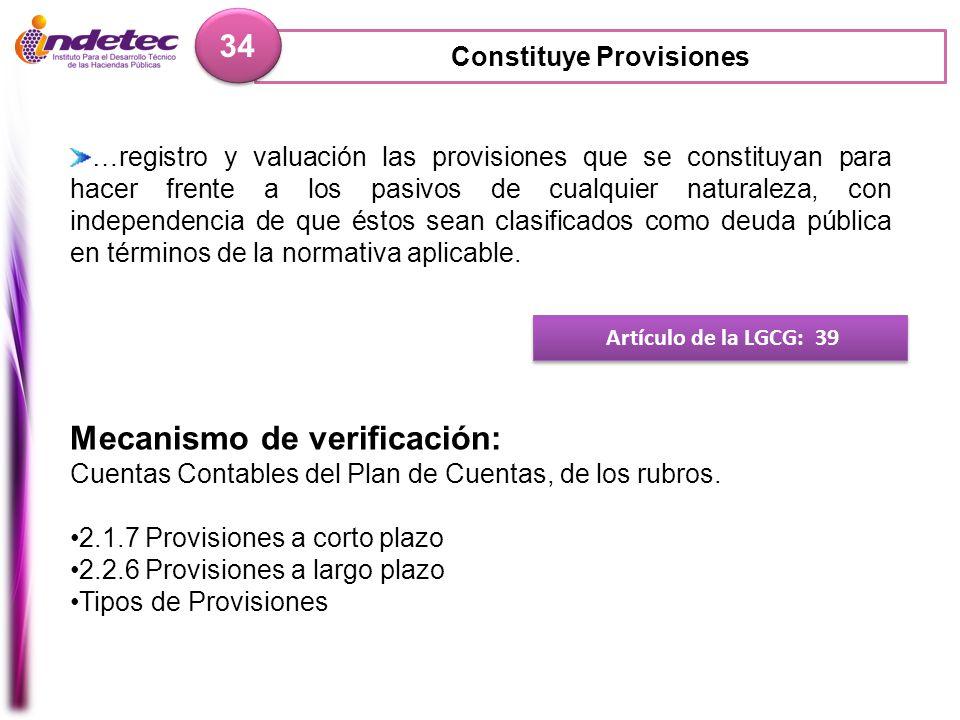 Constituye Provisiones 34 Artículo de la LGCG: 39 …registro y valuación las provisiones que se constituyan para hacer frente a los pasivos de cualquie