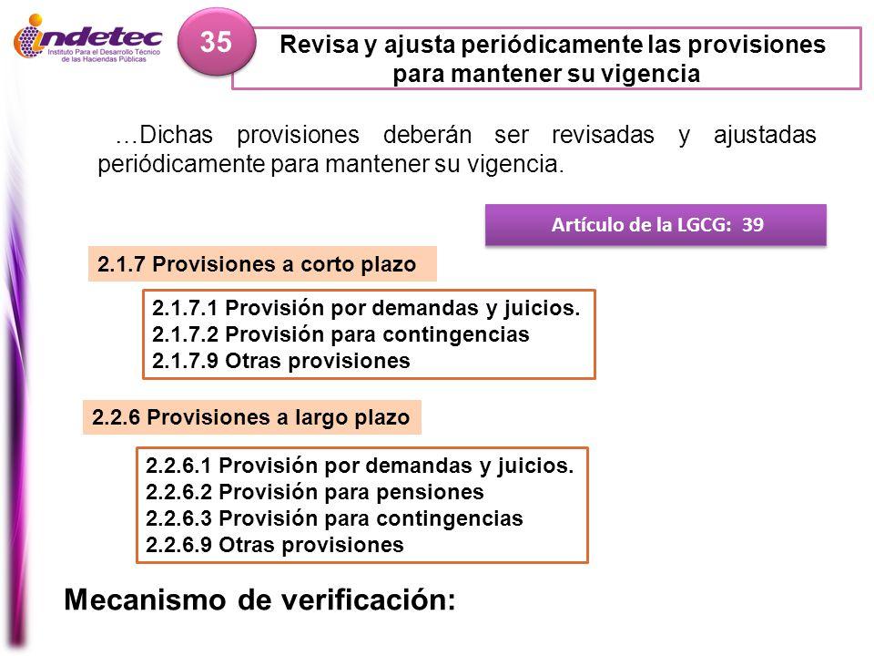 Revisa y ajusta periódicamente las provisiones para mantener su vigencia 35 Artículo de la LGCG: 39 …Dichas provisiones deberán ser revisadas y ajusta