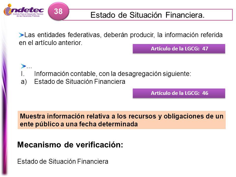 Estado de Situación Financiera. 38 Mecanismo de verificación: Estado de Situación Financiera Artículo de la LGCG: 47 Las entidades federativas, deberá