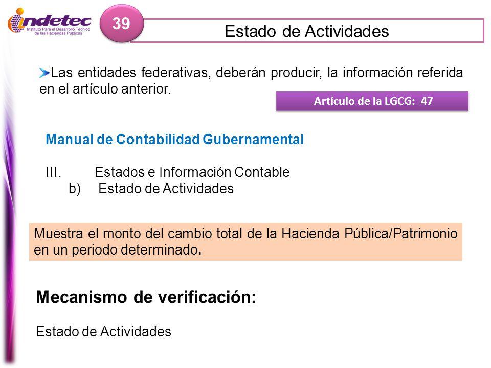 Estado de Actividades 39 Mecanismo de verificación: Estado de Actividades Artículo de la LGCG: 47 Las entidades federativas, deberán producir, la info