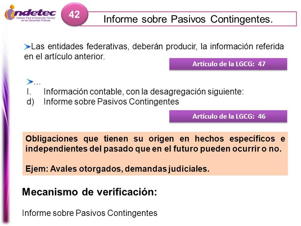 Informe sobre Pasivos Contingentes. 42 Mecanismo de verificación: Informe sobre Pasivos Contingentes Artículo de la LGCG: 47 Las entidades federativas