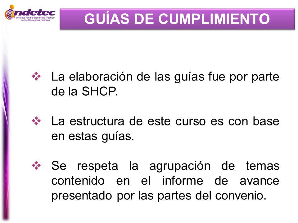 GUÍAS DE CUMPLIMIENTO La elaboración de las guías fue por parte de la SHCP. La estructura de este curso es con base en estas guías. Se respeta la agru