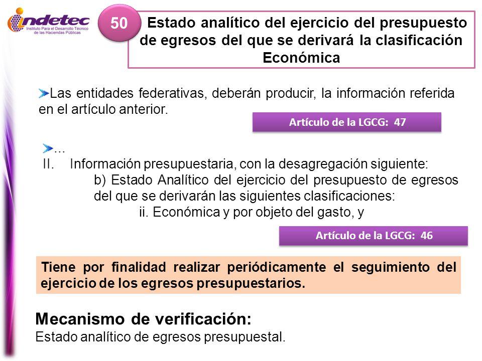 Estado analítico del ejercicio del presupuesto de egresos del que se derivará la clasificación Económica 50 Mecanismo de verificación: Estado analític