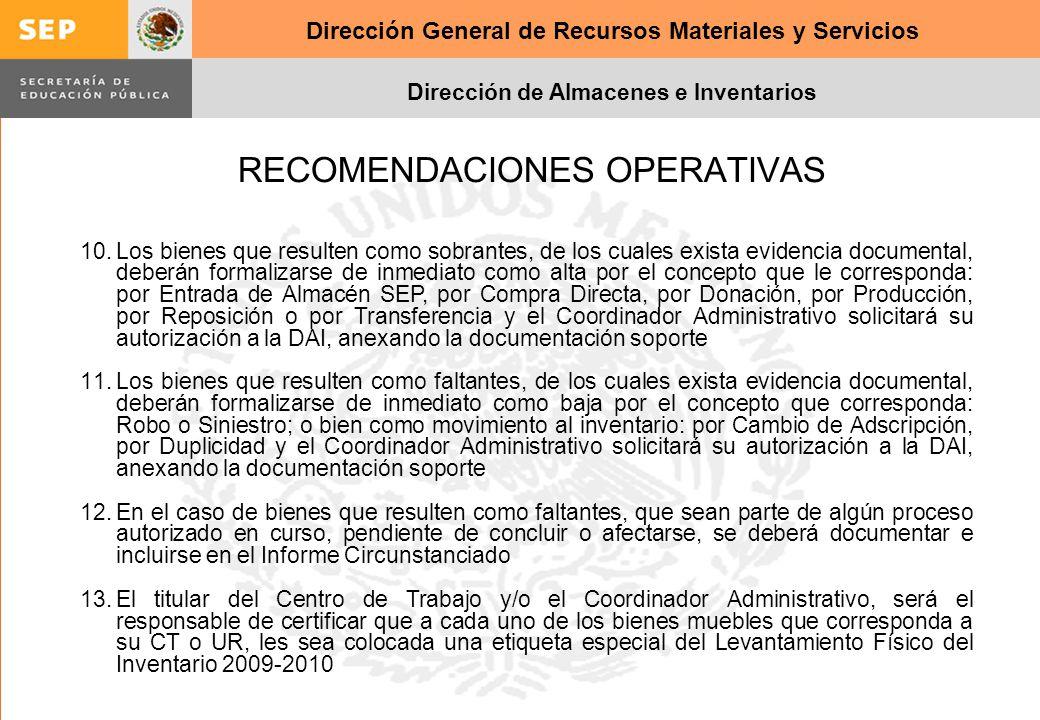 Dirección General de Recursos Materiales y Servicios Dirección de Almacenes e Inventarios RECOMENDACIONES OPERATIVAS 10.Los bienes que resulten como s