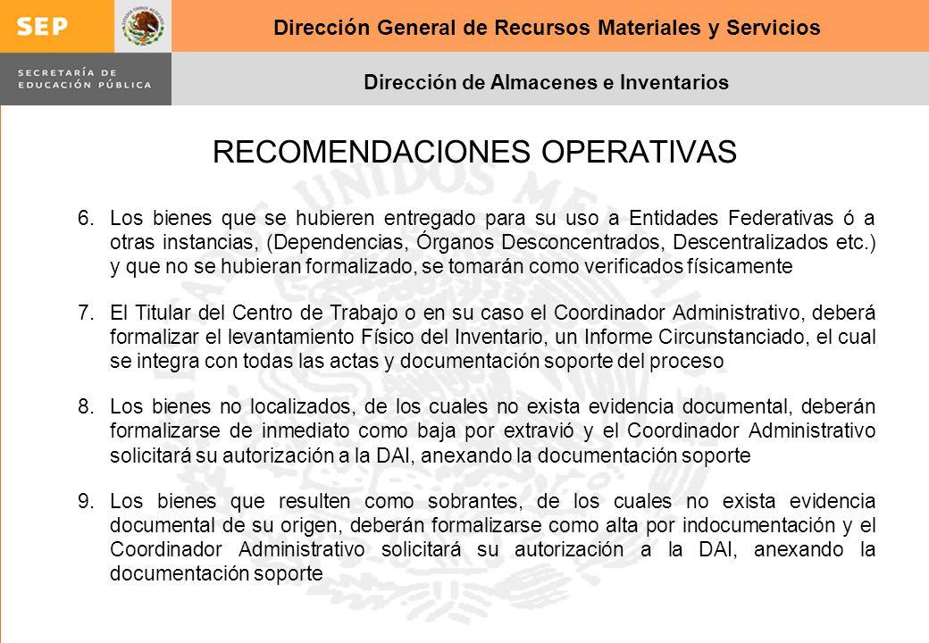 Dirección General de Recursos Materiales y Servicios Dirección de Almacenes e Inventarios RECOMENDACIONES OPERATIVAS 6.Los bienes que se hubieren entr