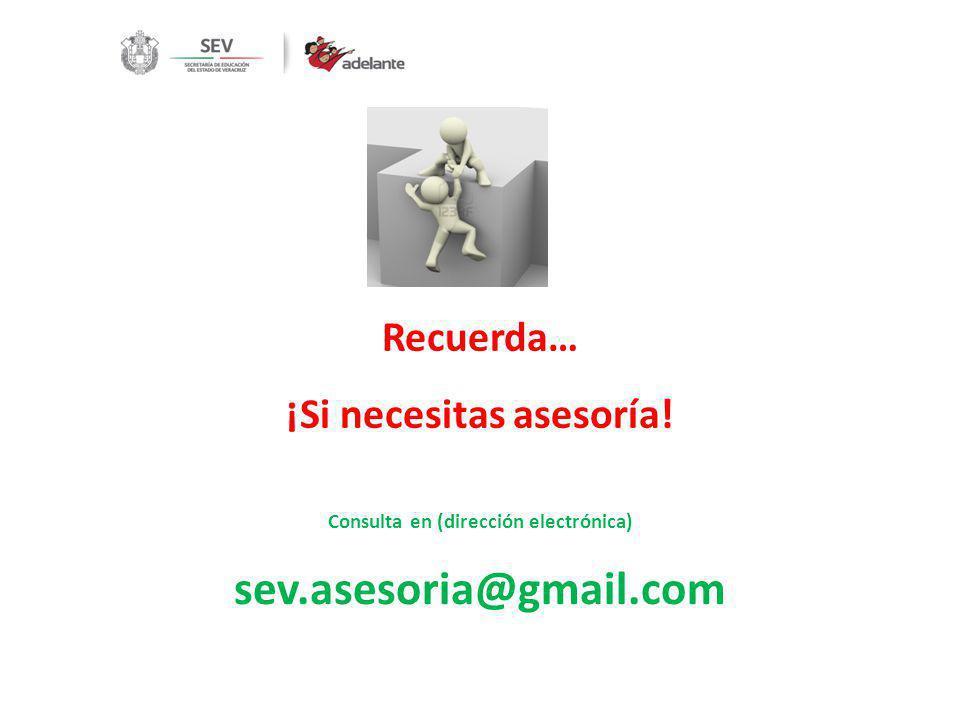 Recuerda… ¡Si necesitas asesoría! Consulta en (dirección electrónica) sev.asesoria@gmail.com