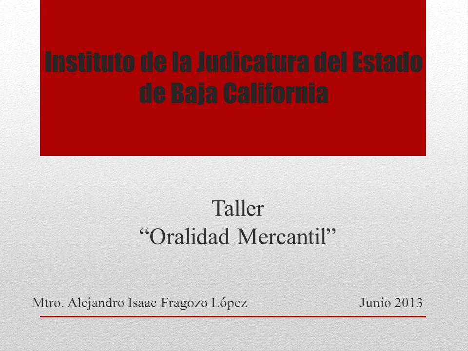 Instituto de la Judicatura del Estado de Baja California Taller Oralidad Mercantil Mtro.