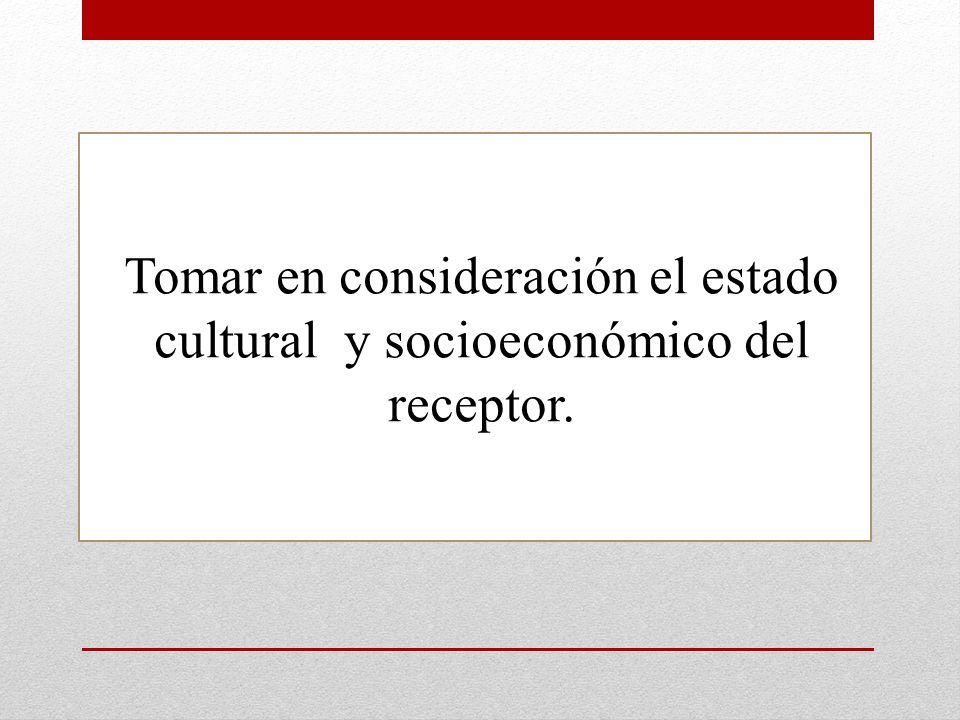 Tomar en consideración el estado cultural y socioeconómico del receptor.