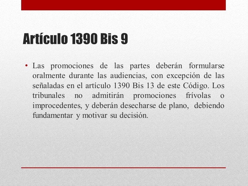 Artículo 1390 Bis 9 Las promociones de las partes deberán formularse oralmente durante las audiencias, con excepción de las señaladas en el artículo 1390 Bis 13 de este Código.