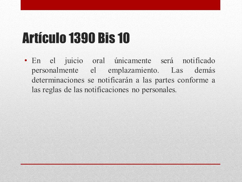 Artículo 1390 Bis 10 En el juicio oral únicamente será notificado personalmente el emplazamiento.