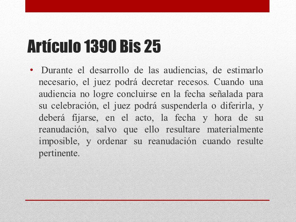 Artículo 1390 Bis 25 Durante el desarrollo de las audiencias, de estimarlo necesario, el juez podrá decretar recesos.