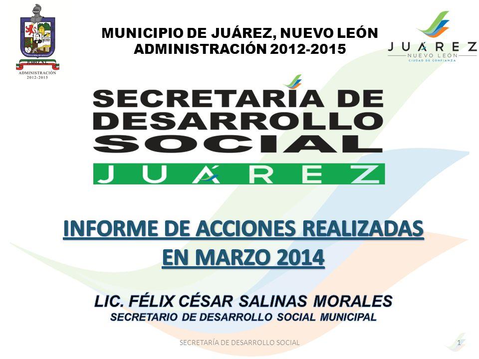 MUNICIPIO DE JUÁREZ, NUEVO LEÓN ADMINISTRACIÓN 2012-2015 1SECRETARÍA DE DESARROLLO SOCIAL