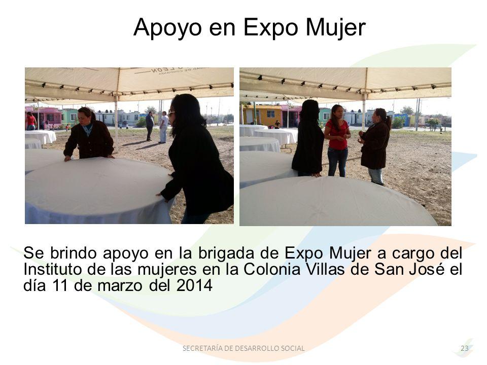 Se brindo apoyo en la brigada de Expo Mujer a cargo del Instituto de las mujeres en la Colonia Villas de San José el día 11 de marzo del 2014 Apoyo en Expo Mujer 23SECRETARÍA DE DESARROLLO SOCIAL
