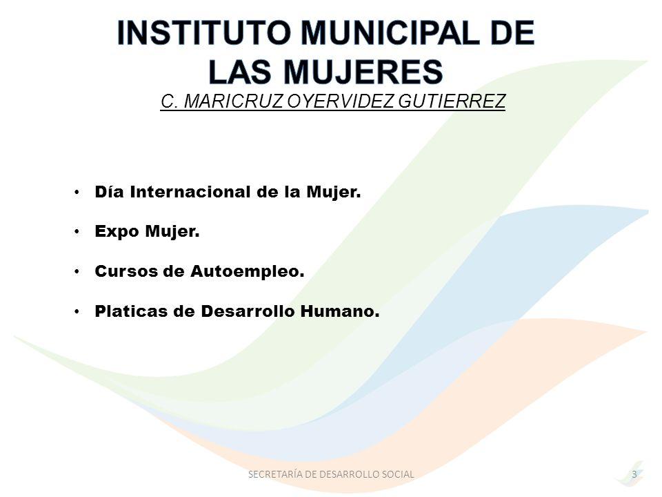 SECRETARÍA DE DESARROLLO SOCIAL3 C.MARICRUZ OYERVIDEZ GUTIERREZ Día Internacional de la Mujer.