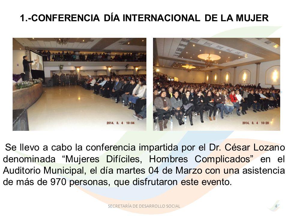 1.-CONFERENCIA DÍA INTERNACIONAL DE LA MUJER Se llevo a cabo la conferencia impartida por el Dr.