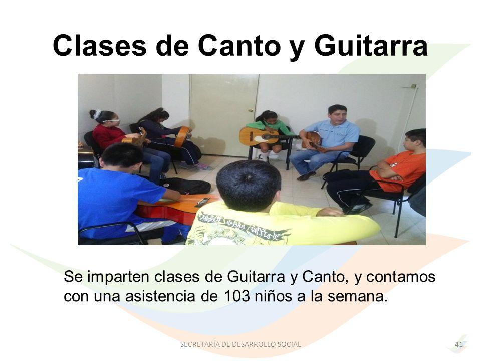 Clases de Canto y Guitarra 41SECRETARÍA DE DESARROLLO SOCIAL Se imparten clases de Guitarra y Canto, y contamos con una asistencia de 103 niños a la semana.